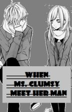 When Ms. Clumsy Meet Her Man by Ricelleeeeeey