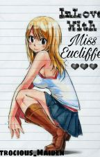 """InLove With Miss Eucliffe"" (Was Once""InLove With Miss Heartfilia"") by Atrocious_Maiden"