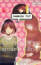 ¿Estoy Loca por amarte tanto? ❴Charisk❵  by Nekowin