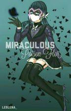 Miraculous Poison Flor  by Leslena_