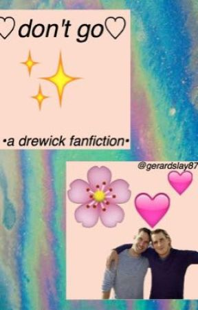 •don't go• a drewick fanfiction• by thecrybabyparade