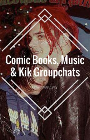 Comic Books, Music and Kik Groupchats || frerard by estherthefluffy