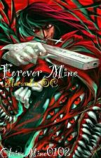 FOREVER MINE (Alucard x Reader) by ClaireMine0102