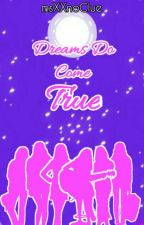 DREAMS DO COME TRUE(On-hold) by msXXnoClue