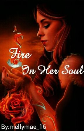 Fire In Her Soul (Completed) by mellymae_16