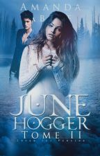 June Hogger | Tome 2 ✅ by AmandaAbate