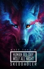 Human All Day. Wolf All Night. by Skedaddler1