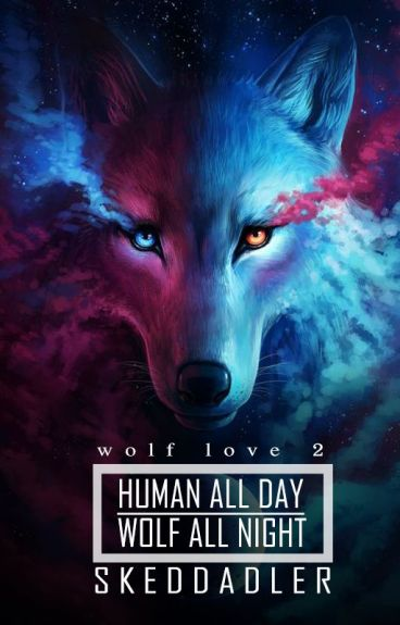 Human All Day. Wolf All Night.