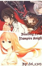 Bleeding Love (Vampire Knight) [UNDER EXTREME EDITING] by Lei_1303