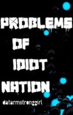 Problems Of Idiot Nation by datarmstronggirl