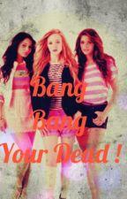 Bang Bang Your Dead ! by killedmyvibe_cx