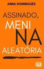 Assinado, Menina Aleatória by AnnaDominguees