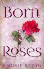 Born Of Roses (Completed) by AmorieQ