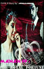 Manan ff: The Royal Fortune by aditianisha01