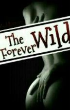 The Wild Forever by Goddesszxc