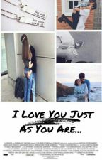 I Love You Just As You Are...  by Happy_Unicorn24