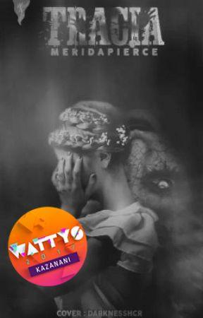 TRACIA  #Wattys2017 by MeridaPierce