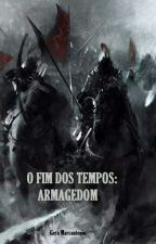 O fim dos tempos: Armagedom  by GeraMarcantonio