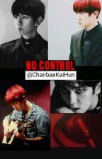 No Control (✔) by ChanBaeKaiHun