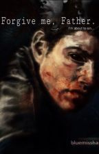Forgive me, Father.  » Destiel by bluemissha