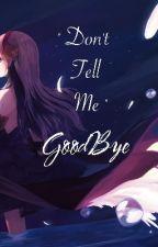 Don't Tell Me Goodbye by SleepyBunBunny