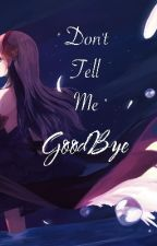 Don't Tell Me Goodbye by Delticaz