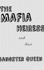 The Mafia Heiress and Their Gangster Queen by ErinAdeannaOcampo