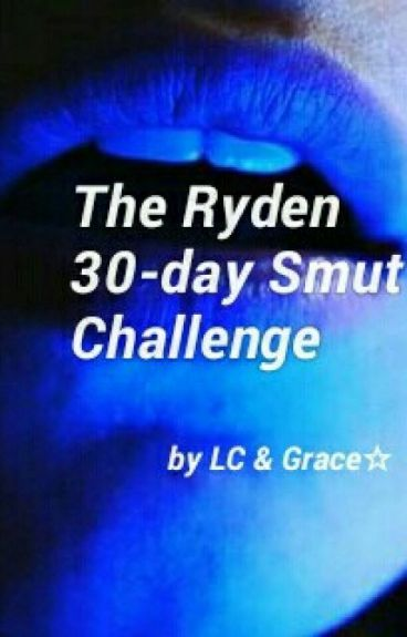The Ryden 30-Day Smut Challenge, LC&Grace Edition