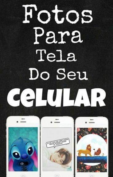 Fotos Para Tela Do Seu Celular/ABERTO...