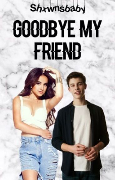 Goodbye my friend ft Shawn Mendes (voltooid)