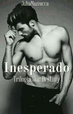 Inesperado - Trilogia Our Destiny | by jjMazzocca00