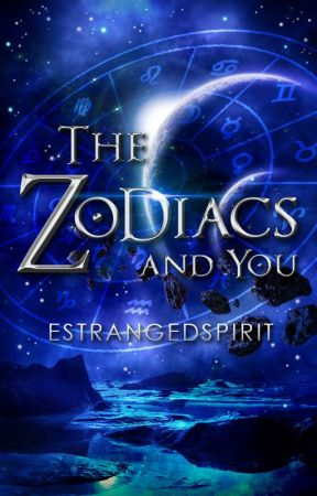 The Zodiacs and You by estrangedspirit