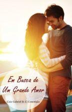 Em Busca de Um Grande Amor by CaioGabrielBCC