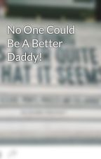 No One Could Be A Better Daddy! by KatYrichy