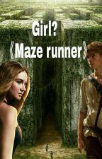 Girl? //Maze Runner by _adusska_