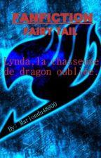 Fanfiction Fairy Tail- Lynda, la chasseuse de dragon oubliée.  by Mariondu48800