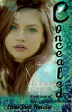 Concealed: Book One of the Supernatural Series (ON HOLD) by ElizaJaneNatalie123