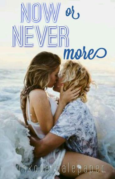 Now Or Never More