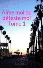 Aime moi ou déteste moi Tome 1 by lucille672