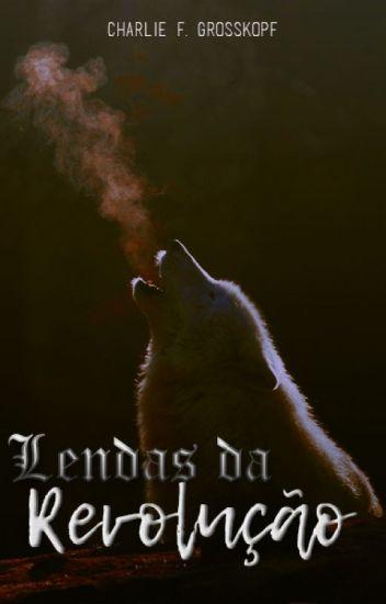 Lendas da Revolução [Trilogia] [Em hiatus]
