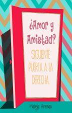 ¿Amor y Amistad? Siguiente Puerta a la Derecha by Maleja_Arenas