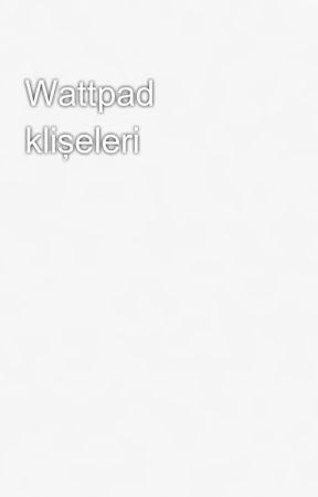 Wattpad klişeleri by ncsi11