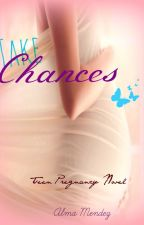Take Chances ~Teen Pregnancy~ by AlmaMendez