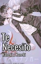 """Te Necesito""    Kaneki x Kaneki [One-Shots] by SashaPatataGrey"
