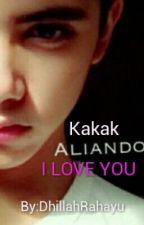Kakak ALIANDO I LOVE YOU by DhillahRahayu