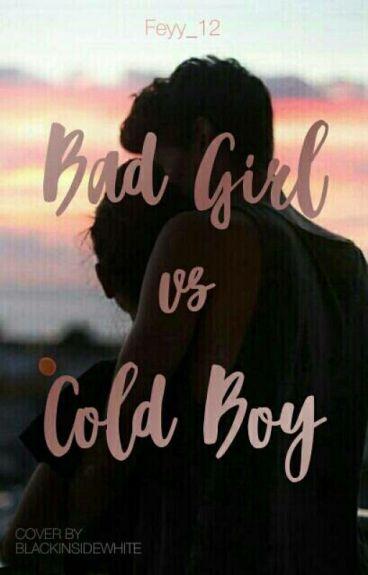 Bad Girl VS Cold Boy