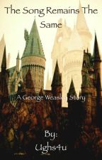 The Song Remains The Same: (George Weasley)  by Ughs4u