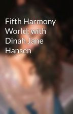 Fifth Harmony World: with Dinah Jane Hansen by DinahJane1