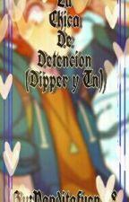La Chica De Detención (Dipper Y Tu) by PanditaFuentes