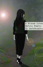 A Broken Curse (Naruto Fanfic) by DarkPainStorm